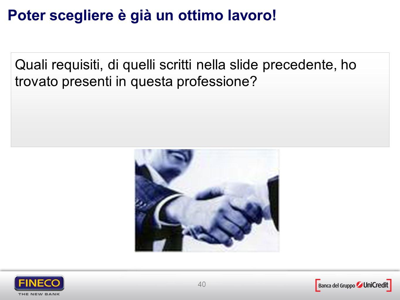 40 Poter scegliere è già un ottimo lavoro! Quali requisiti, di quelli scritti nella slide precedente, ho trovato presenti in questa professione?