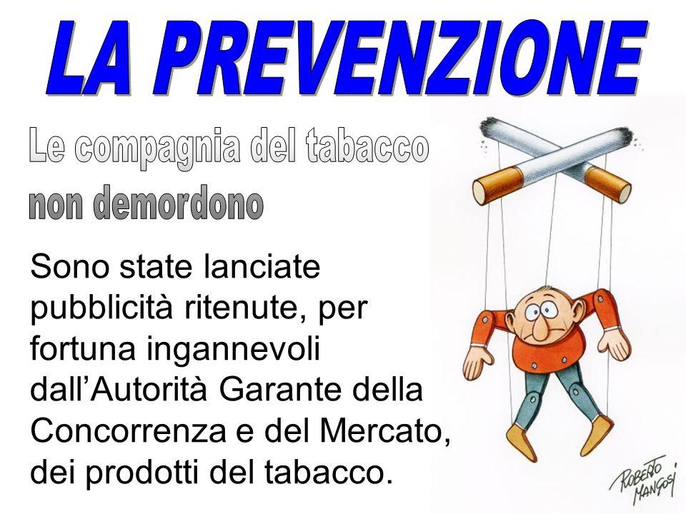 Sono state lanciate pubblicità ritenute, per fortuna ingannevoli dallAutorità Garante della Concorrenza e del Mercato, dei prodotti del tabacco.