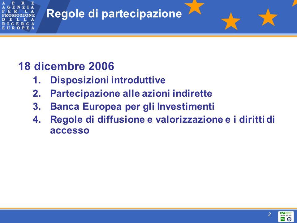 2 Regole di partecipazione 18 dicembre 2006 1.Disposizioni introduttive 2.Partecipazione alle azioni indirette 3.Banca Europea per gli Investimenti 4.Regole di diffusione e valorizzazione e i diritti di accesso