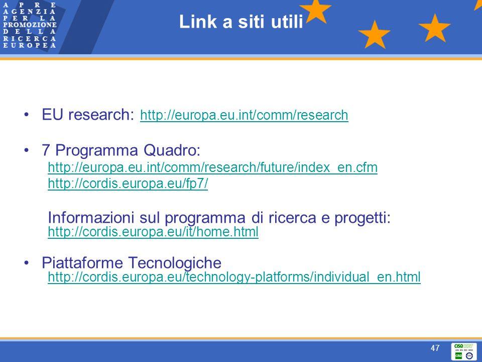 47 Link a siti utili EU research: http://europa.eu.int/comm/research http://europa.eu.int/comm/research 7 Programma Quadro: http://europa.eu.int/comm/research/future/index_en.cfm http://cordis.europa.eu/fp7/ Informazioni sul programma di ricerca e progetti: http://cordis.europa.eu/it/home.html Piattaforme Tecnologiche http://cordis.europa.eu/technology-platforms/individual_en.html