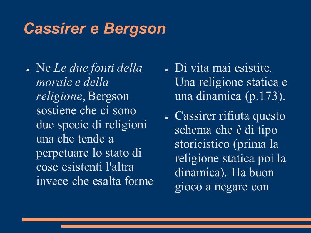 Cassirer e Bergson Ne Le due fonti della morale e della religione, Bergson sostiene che ci sono due specie di religioni una che tende a perpetuare lo