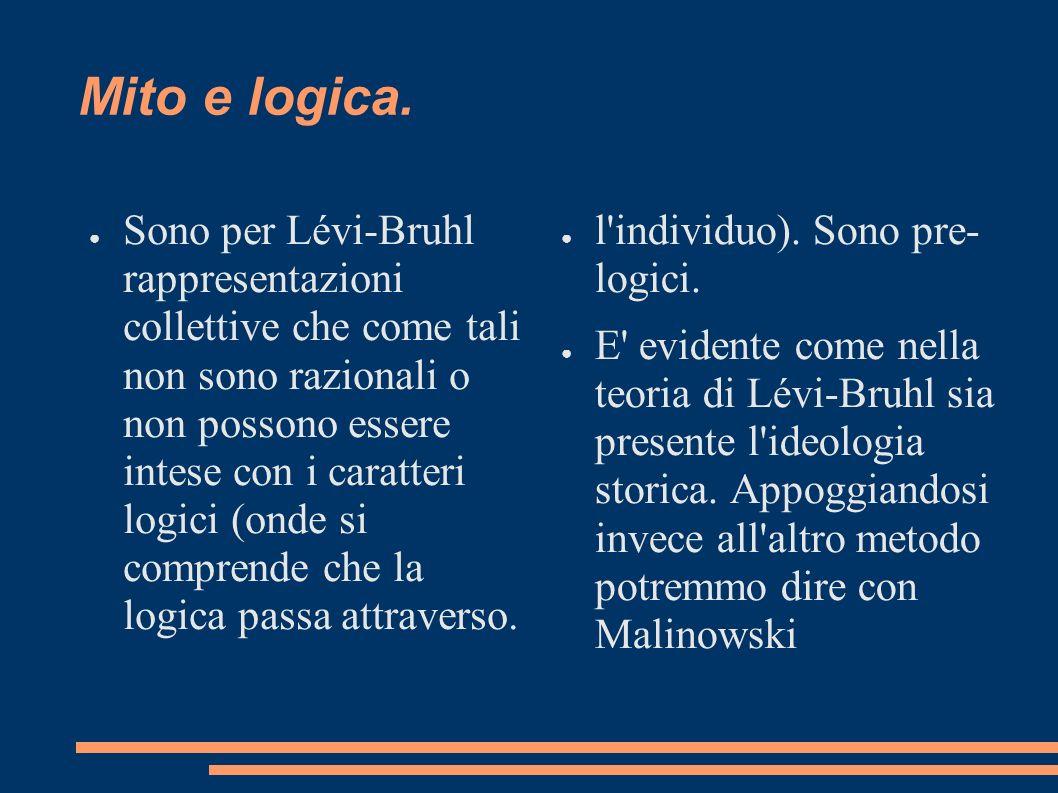 Mito e logica. Sono per Lévi-Bruhl rappresentazioni collettive che come tali non sono razionali o non possono essere intese con i caratteri logici (on