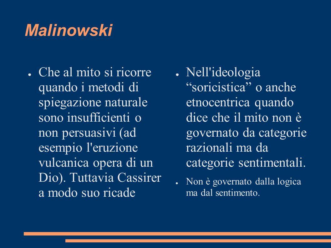 Malinowski Che al mito si ricorre quando i metodi di spiegazione naturale sono insufficienti o non persuasivi (ad esempio l'eruzione vulcanica opera d