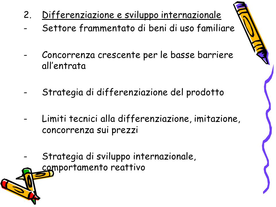 2.Differenziazione e sviluppo internazionale -Settore frammentato di beni di uso familiare -Concorrenza crescente per le basse barriere allentrata -St