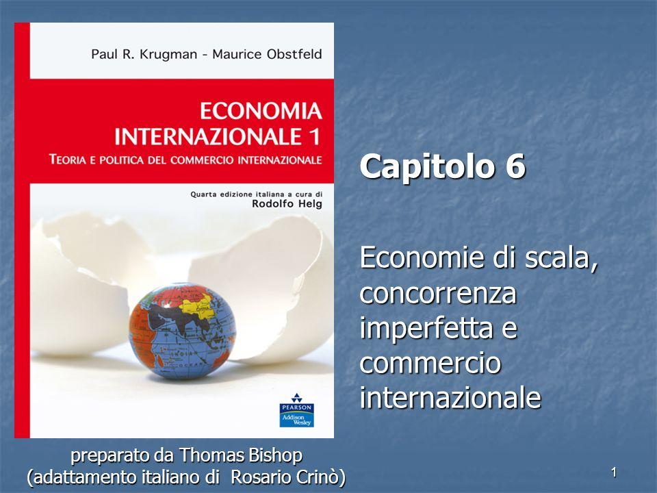 1 preparato da Thomas Bishop (adattamento italiano di Rosario Crinò) Capitolo 6 Economie di scala, concorrenza imperfetta e commercio internazionale