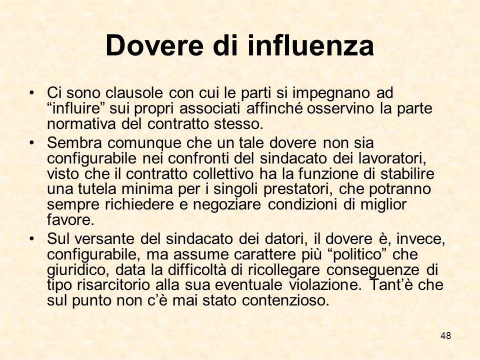 48 Dovere di influenza Ci sono clausole con cui le parti si impegnano ad influire sui propri associati affinché osservino la parte normativa del contratto stesso.