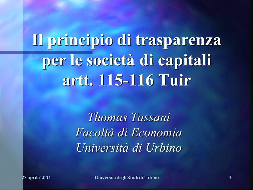 23 aprile 2004Università degli Studi di Urbino1 Il principio di trasparenza per le società di capitali artt. 115-116 Tuir Thomas Tassani Facoltà di Ec
