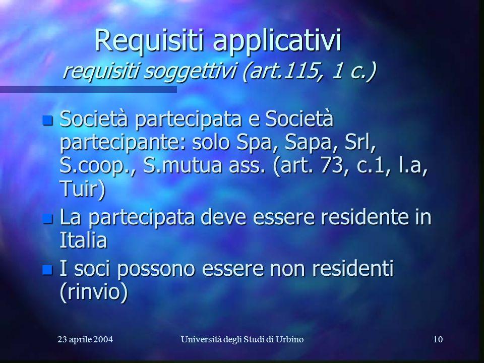 23 aprile 2004Università degli Studi di Urbino10 Requisiti applicativi requisiti soggettivi (art.115, 1 c.) n Società partecipata e Società partecipante: solo Spa, Sapa, Srl, S.coop., S.mutua ass.