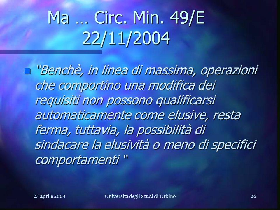 23 aprile 2004Università degli Studi di Urbino26 Ma … Circ. Min. 49/E 22/11/2004 n Benchè, in linea di massima, operazioni che comportino una modifica