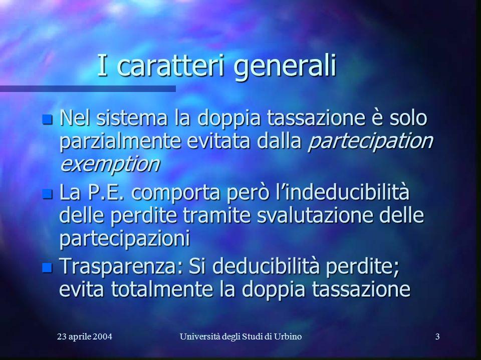 23 aprile 2004Università degli Studi di Urbino3 I caratteri generali n Nel sistema la doppia tassazione è solo parzialmente evitata dalla partecipation exemption n La P.E.