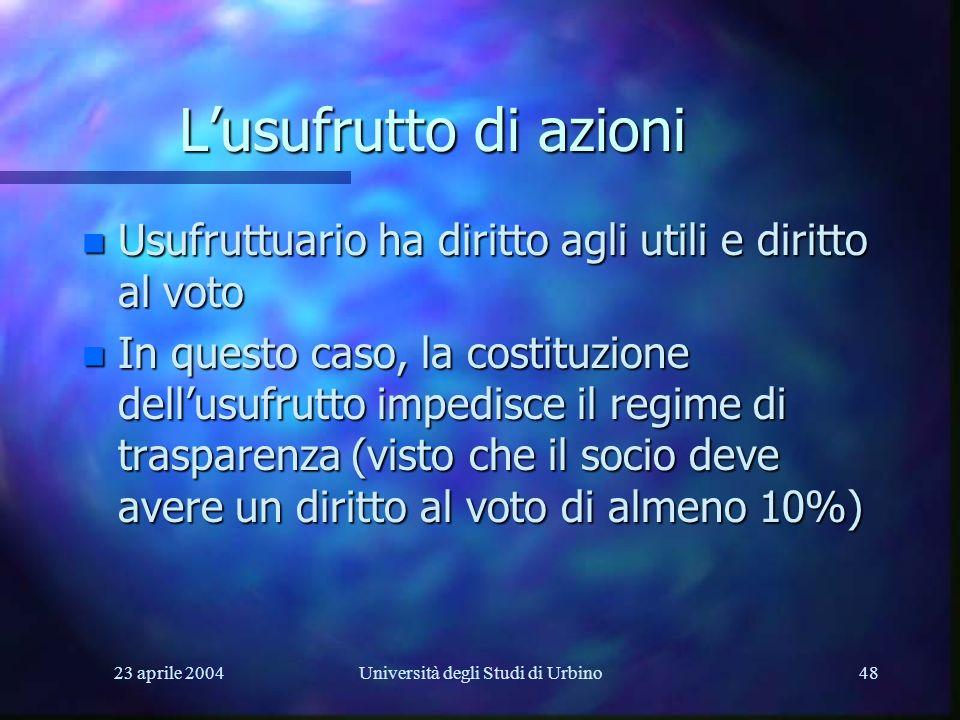 23 aprile 2004Università degli Studi di Urbino48 Lusufrutto di azioni n Usufruttuario ha diritto agli utili e diritto al voto n In questo caso, la cos