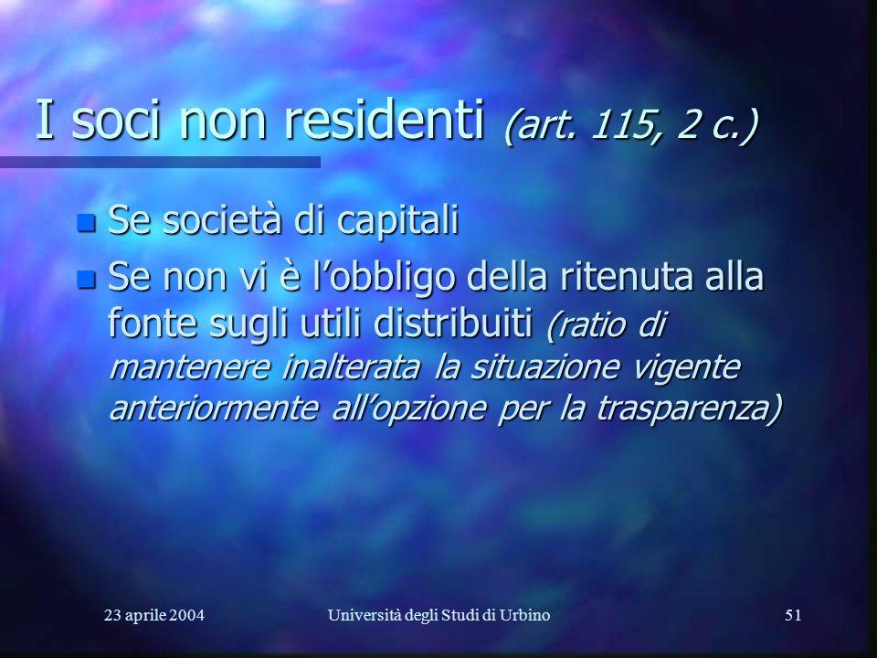 23 aprile 2004Università degli Studi di Urbino51 I soci non residenti (art. 115, 2 c.) n Se società di capitali n Se non vi è lobbligo della ritenuta