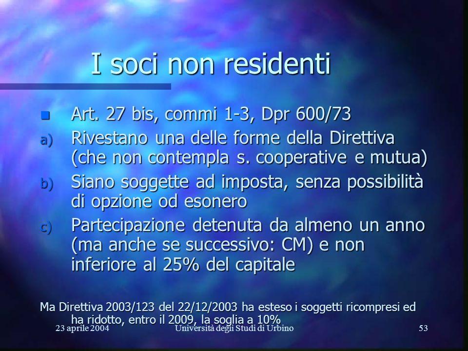 23 aprile 2004Università degli Studi di Urbino53 I soci non residenti n Art. 27 bis, commi 1-3, Dpr 600/73 a) Rivestano una delle forme della Direttiv