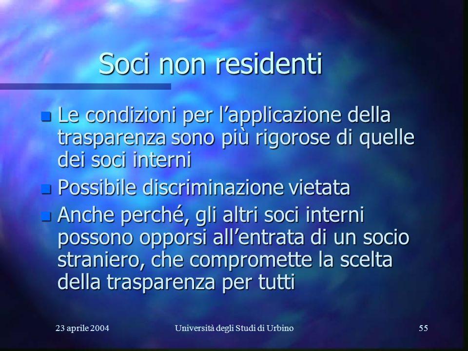 23 aprile 2004Università degli Studi di Urbino55 Soci non residenti n Le condizioni per lapplicazione della trasparenza sono più rigorose di quelle de
