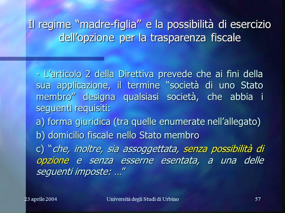 23 aprile 2004Università degli Studi di Urbino57 - Larticolo 2 della Direttiva prevede che ai fini della sua applicazione, il termine società di uno S