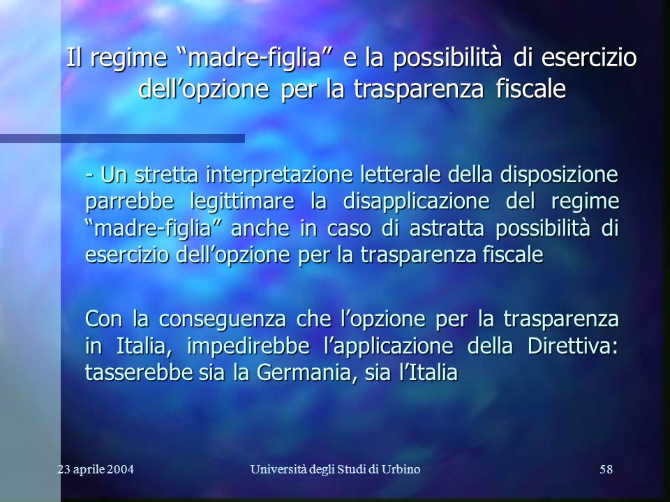 23 aprile 2004Università degli Studi di Urbino58 - Un stretta interpretazione letterale della disposizione parrebbe legittimare la disapplicazione del