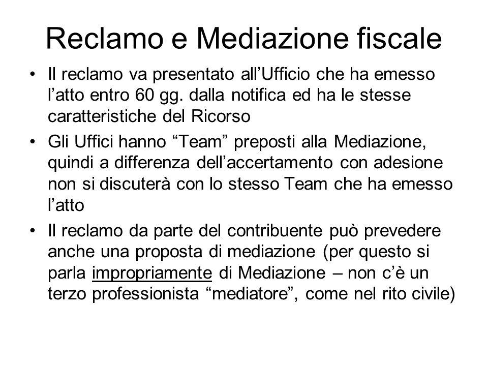 Reclamo e Mediazione fiscale Il reclamo va presentato allUfficio che ha emesso latto entro 60 gg. dalla notifica ed ha le stesse caratteristiche del R