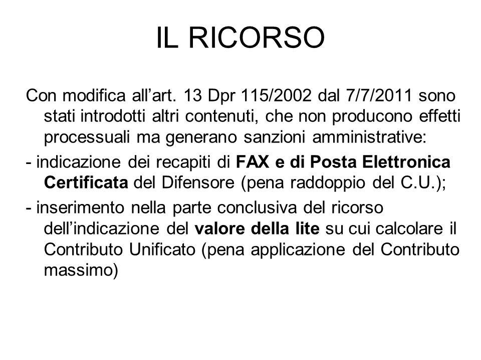 IL RICORSO Con modifica allart. 13 Dpr 115/2002 dal 7/7/2011 sono stati introdotti altri contenuti, che non producono effetti processuali ma generano