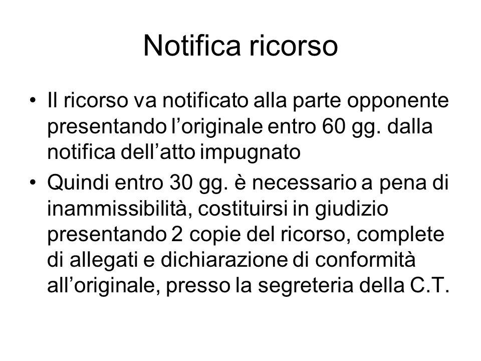 Notifica ricorso Il ricorso va notificato alla parte opponente presentando loriginale entro 60 gg. dalla notifica dellatto impugnato Quindi entro 30 g