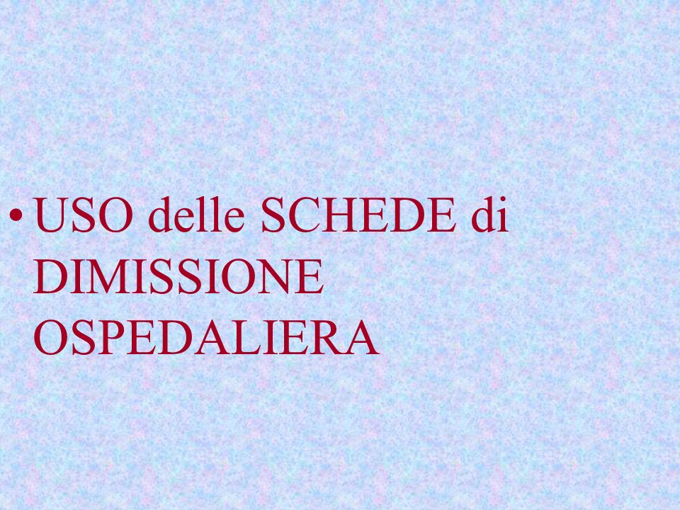 USO delle SCHEDE di DIMISSIONE OSPEDALIERA
