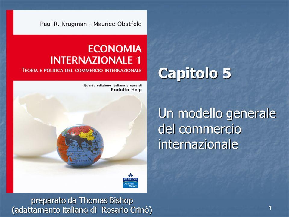 1 preparato da Thomas Bishop (adattamento italiano di Rosario Crinò) Capitolo 5 Un modello generale del commercio internazionale