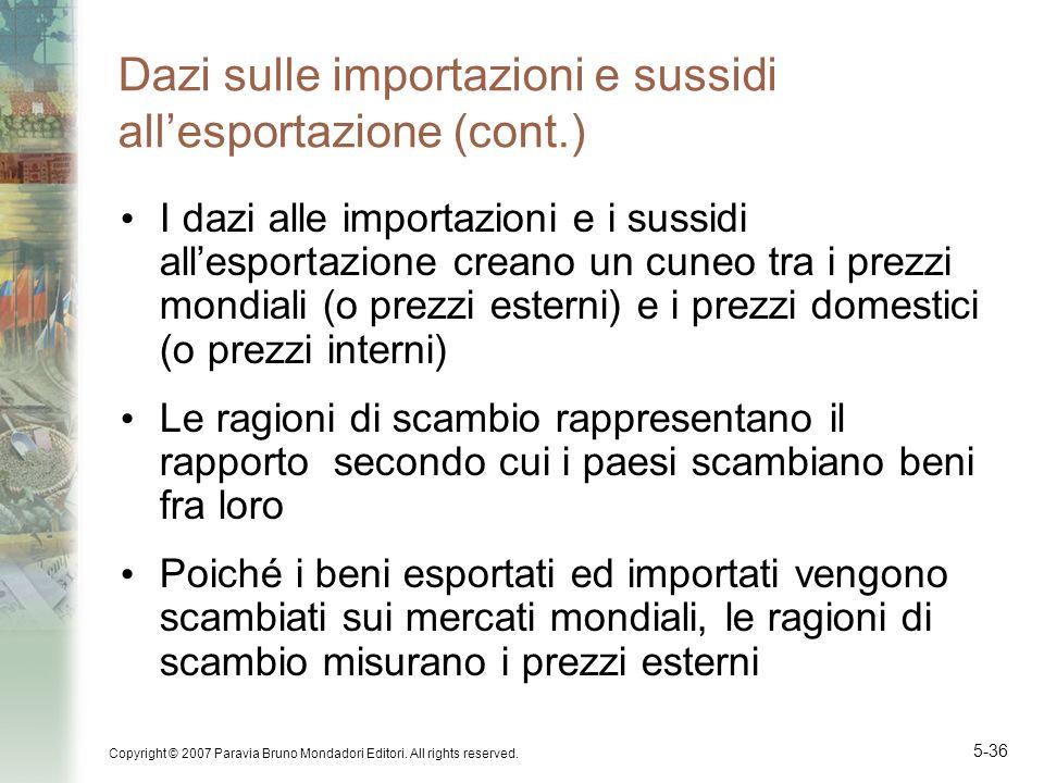 Copyright © 2007 Paravia Bruno Mondadori Editori. All rights reserved. 5-36 Dazi sulle importazioni e sussidi allesportazione (cont.) I dazi alle impo