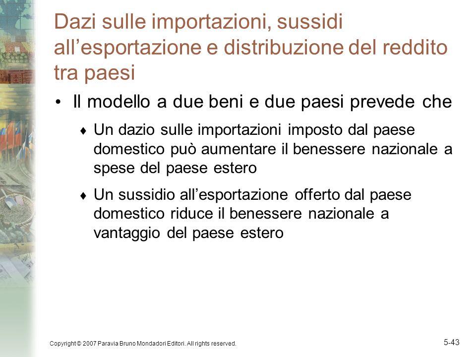Copyright © 2007 Paravia Bruno Mondadori Editori. All rights reserved. 5-43 Dazi sulle importazioni, sussidi allesportazione e distribuzione del reddi