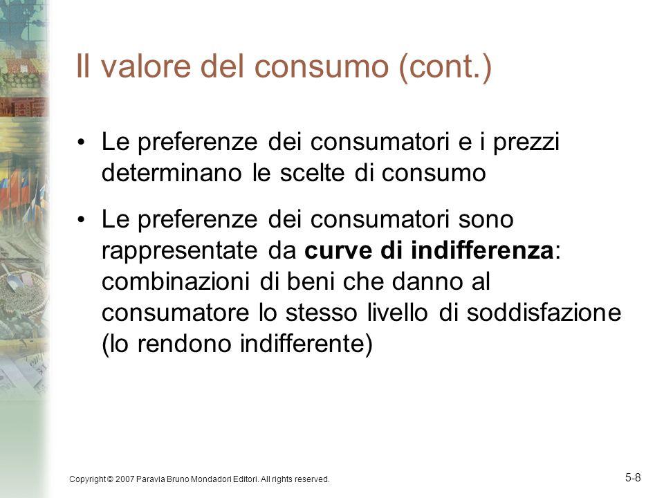 Copyright © 2007 Paravia Bruno Mondadori Editori. All rights reserved. 5-8 Il valore del consumo (cont.) Le preferenze dei consumatori e i prezzi dete