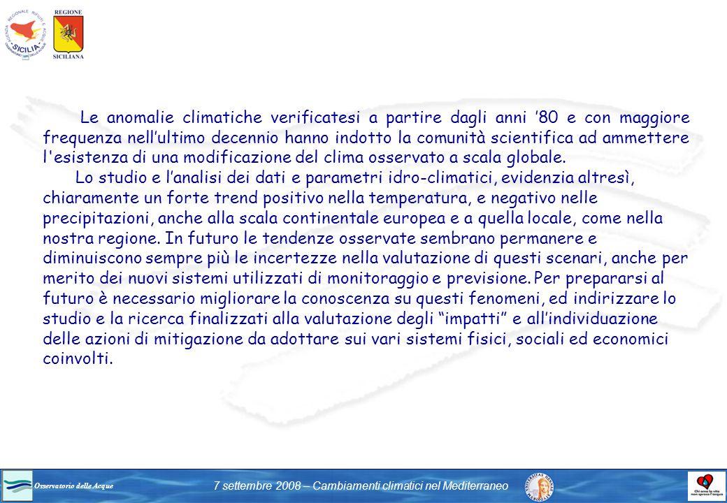 Osservatorio delle Acque 7 settembre 2008 – Cambiamenti climatici nel Mediterraneo Le anomalie climatiche verificatesi a partire dagli anni 80 e con m