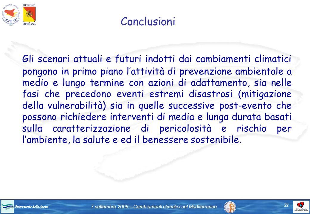 Osservatorio delle Acque 7 settembre 2008 – Cambiamenti climatici nel Mediterraneo Conclusioni Gli scenari attuali e futuri indotti dai cambiamenti cl