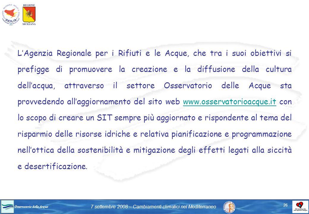 Osservatorio delle Acque 7 settembre 2008 – Cambiamenti climatici nel Mediterraneo LAgenzia Regionale per i Rifiuti e le Acque, che tra i suoi obietti