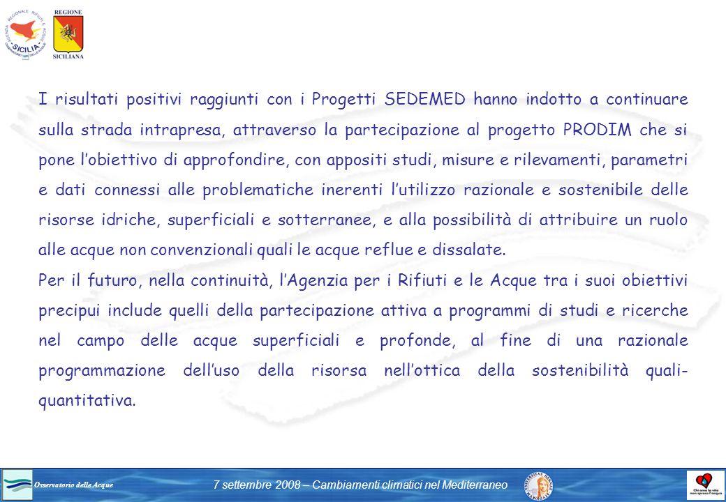 Osservatorio delle Acque 7 settembre 2008 – Cambiamenti climatici nel Mediterraneo I risultati positivi raggiunti con i Progetti SEDEMED hanno indotto