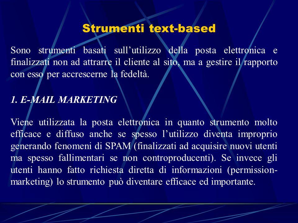 Strumenti text-based Sono strumenti basati sullutilizzo della posta elettronica e finalizzati non ad attrarre il cliente al sito, ma a gestire il rapp