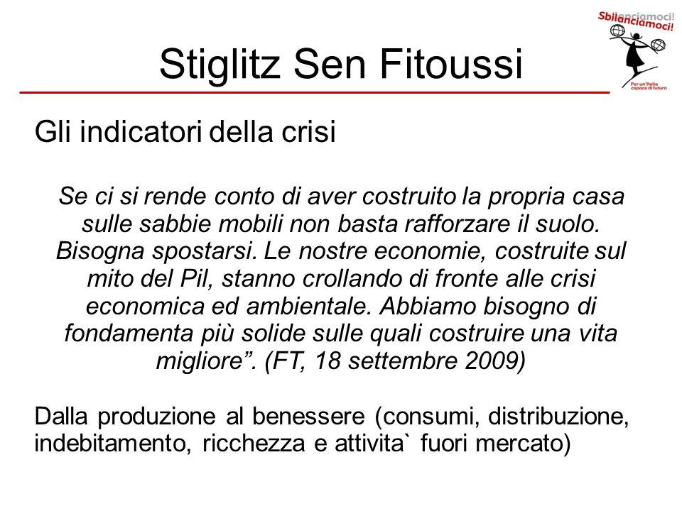 Stiglitz Sen Fitoussi Gli indicatori della crisi Se ci si rende conto di aver costruito la propria casa sulle sabbie mobili non basta rafforzare il su