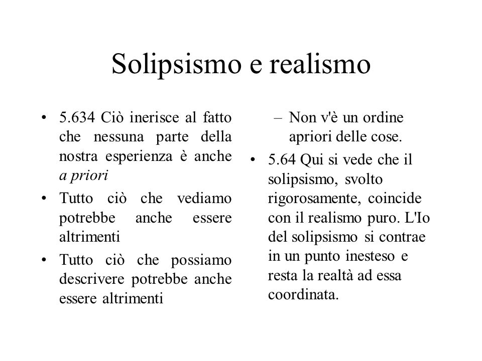 Solipsismo e realismo 5.634 Ciò inerisce al fatto che nessuna parte della nostra esperienza è anche a priori Tutto ciò che vediamo potrebbe anche esse