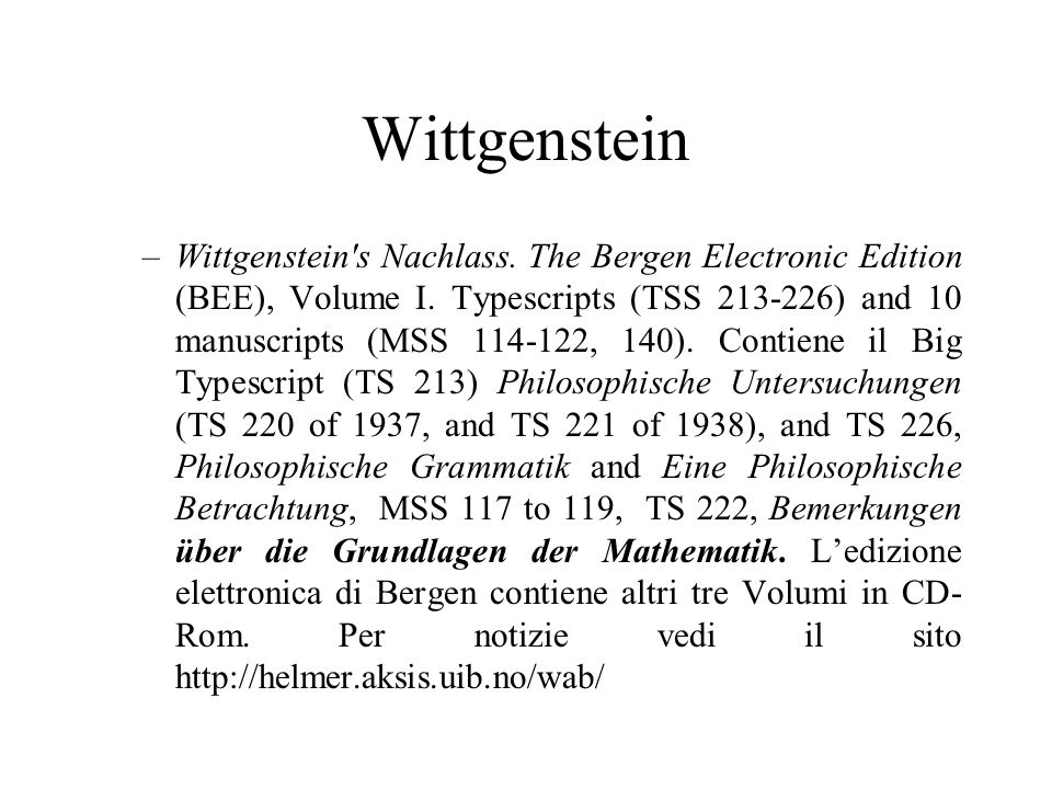 Wittgenstein –Wittgenstein's Nachlass. The Bergen Electronic Edition (BEE), Volume I. Typescripts (TSS 213-226) and 10 manuscripts (MSS 114-122, 140).
