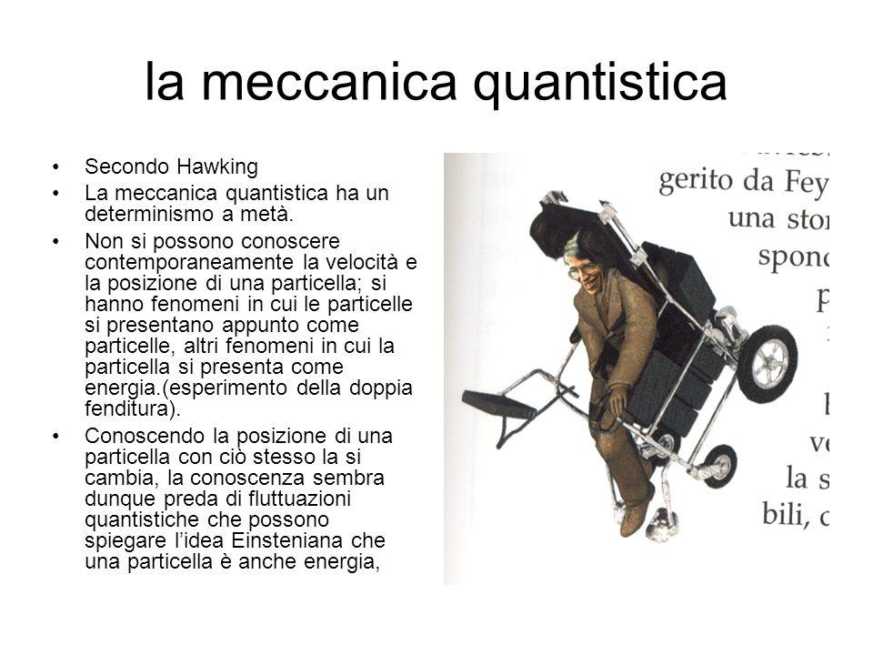 la meccanica quantistica Secondo Hawking La meccanica quantistica ha un determinismo a metà.