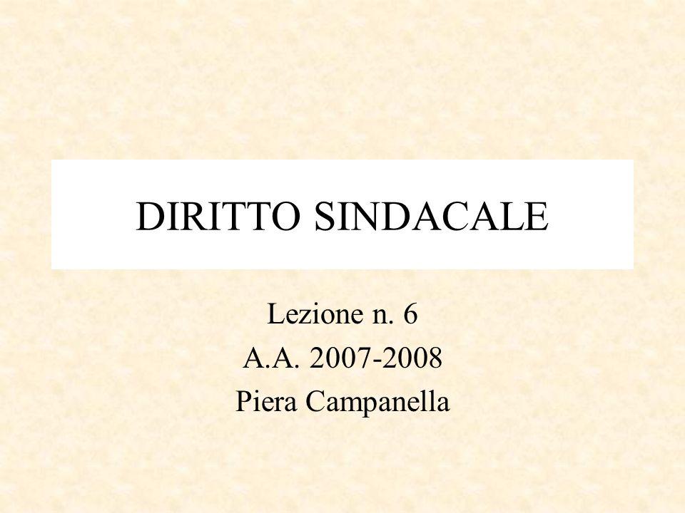 DIRITTO SINDACALE Lezione n. 6 A.A. 2007-2008 Piera Campanella