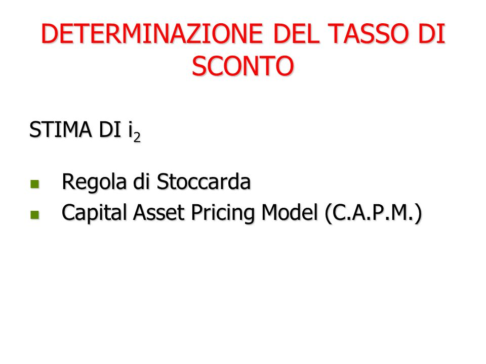 DETERMINAZIONE DEL TASSO DI SCONTO STIMA DI i 2 Regola di Stoccarda Regola di Stoccarda Capital Asset Pricing Model (C.A.P.M.) Capital Asset Pricing Model (C.A.P.M.)