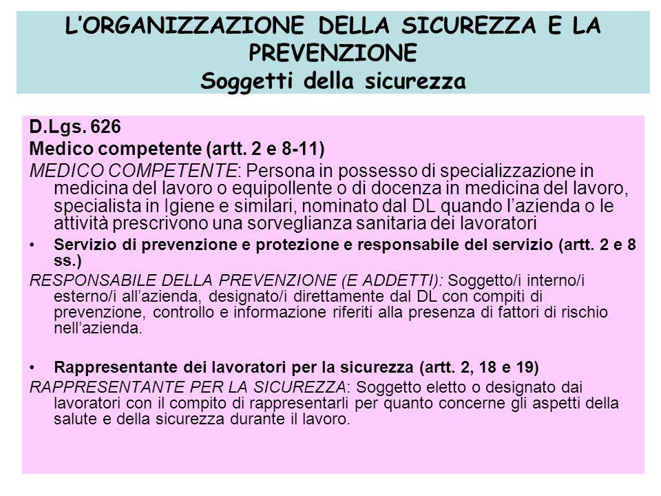 10 LORGANIZZAZIONE DELLA SICUREZZA E LA PREVENZIONE Soggetti della sicurezza D.Lgs. 626 Medico competente (artt. 2 e 8-11) MEDICO COMPETENTE: Persona