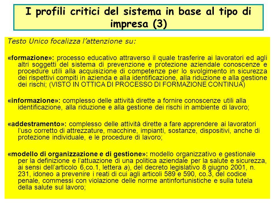 17 I profili critici del sistema in base al tipo di impresa (3) Testo Unico focalizza lattenzione su: «formazione»: processo educativo attraverso il q