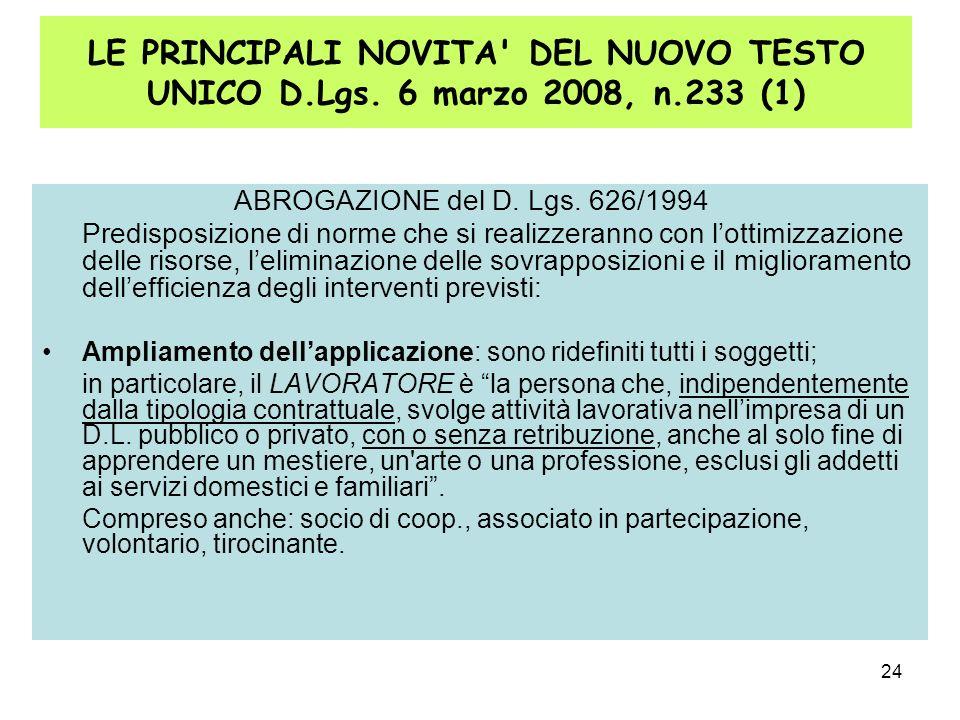 24 LE PRINCIPALI NOVITA' DEL NUOVO TESTO UNICO D.Lgs. 6 marzo 2008, n.233 (1) ABROGAZIONE del D. Lgs. 626/1994 Predisposizione di norme che si realizz