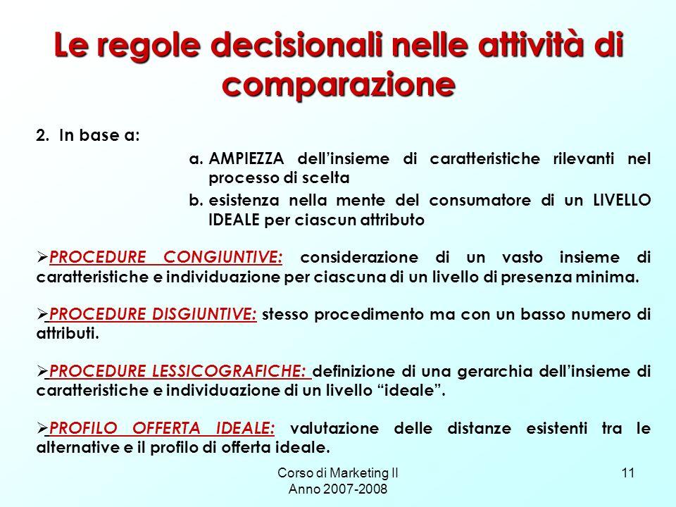 Corso di Marketing II Anno 2007-2008 11 Le regole decisionali nelle attività di comparazione 2. In base a: a.AMPIEZZA dellinsieme di caratteristiche r