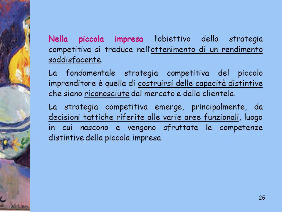 25 Nella piccola impresa lobiettivo della strategia competitiva si traduce nellottenimento di un rendimento soddisfacente. La fondamentale strategia c