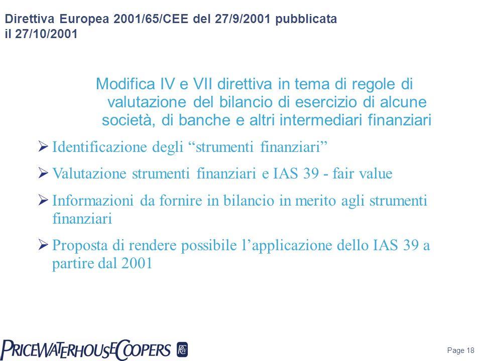 Page 18 Direttiva Europea 2001/65/CEE del 27/9/2001 pubblicata il 27/10/2001 Modifica IV e VII direttiva in tema di regole di valutazione del bilancio