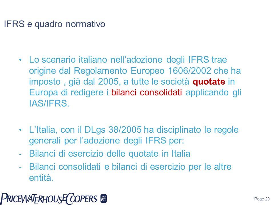 IFRS e quadro normativo Page 20 Lo scenario italiano nelladozione degli IFRS trae origine dal Regolamento Europeo 1606/2002 che ha imposto, già dal 20