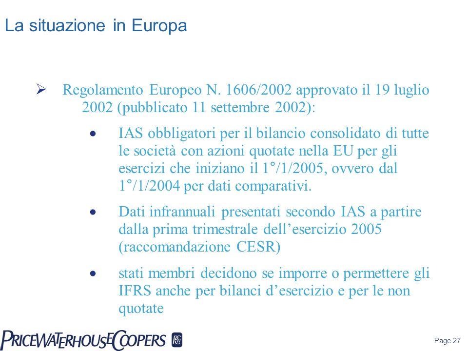 Page 27 La situazione in Europa Regolamento Europeo N. 1606/2002 approvato il 19 luglio 2002 (pubblicato 11 settembre 2002): IAS obbligatori per il bi