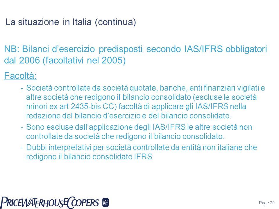 Page 29 La situazione in Italia (continua) NB: Bilanci desercizio predisposti secondo IAS/IFRS obbligatori dal 2006 (facoltativi nel 2005) Facoltà: -S