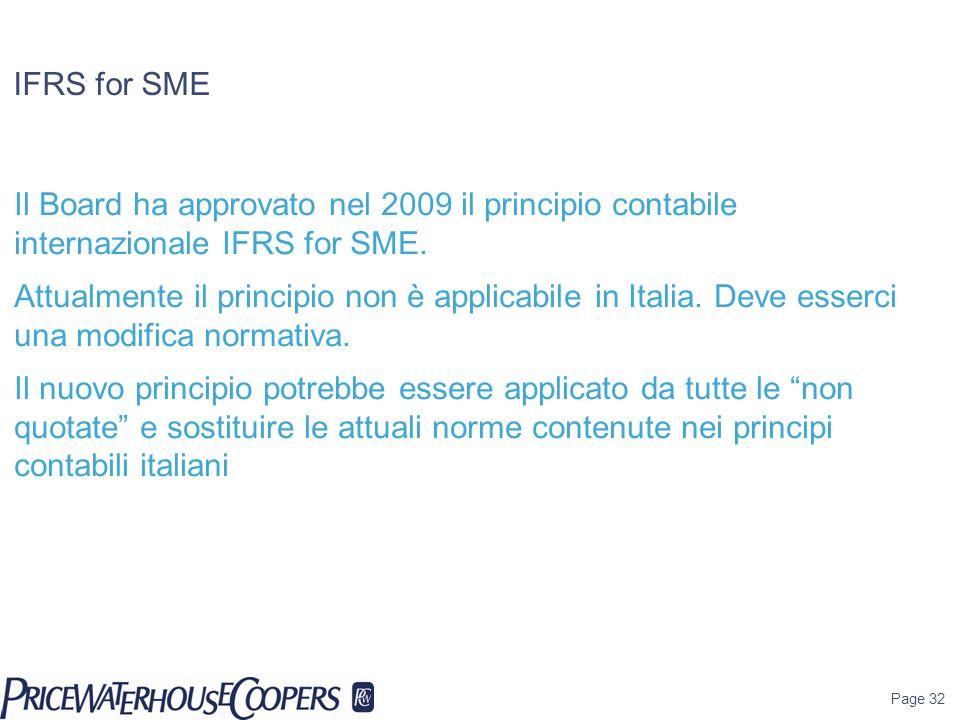 IFRS for SME Il Board ha approvato nel 2009 il principio contabile internazionale IFRS for SME. Attualmente il principio non è applicabile in Italia.