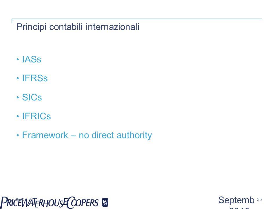 PwC Principi contabili internazionali IASs IFRSs SICs IFRICs Framework – no direct authority 35 Septemb er 2010